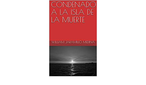 Amazon.com: CONDENADO A LA ISLA DE LA MUERTE (Spanish Edition) eBook: William Jaramillo Medina: Kindle Store