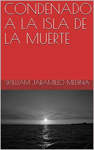 CONDENADO A LA ISLA DE LA MUERTE (Spanish Edition) by [Jaramillo Medina,