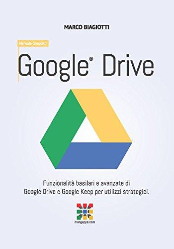 Download Google Drive - Manuale Completo: Funzionalità basilari e avanzate di Google Drive e Google Keep per utilizzi strategici. (Google Apps, Manuali Completi) (Volume 6) (Italian Edition) PDF