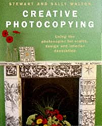 Creative Photocopying: Using the Photocopier for Crafts, Design and Interior Decorations