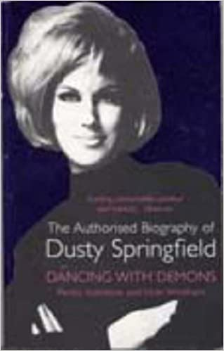 Dancing with Demons: The Authorised Biography of Dusty Springfield