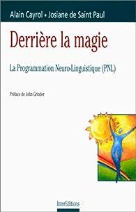 Derrière la magie : la programmation neuro-linguistique (PNL) par Alain Cayrol