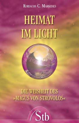 Heimat im Licht: Die Weisheit des Magnus von Strovolos Taschenbuch – 7. Juli 2004 Kyriacos C Markides Schirner Verlag 3897674246 Esoterik