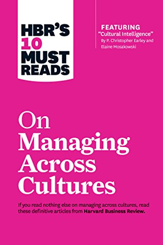 HBR's 10 Must Reads on Managing Across Cultures (with featured article Cultural Intelligence by P. Christopher Earley and Elaine Mosakowski)