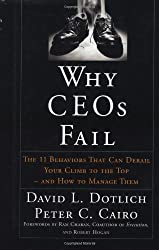 Why CEO's Fail:  The 11 Behaviors That Can Derail Your Climb to the Top and How to Manage Them