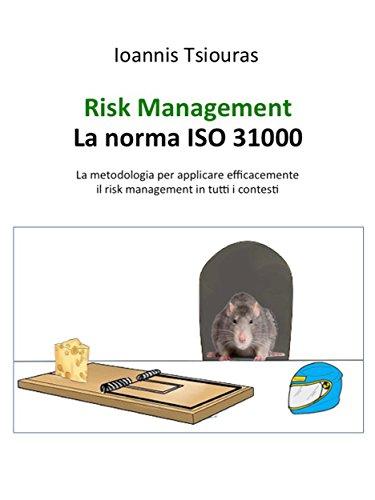 Risk Management - La norma ISO 31000. La metodologia per applicare efficacemente il risk management in tutti i contesti. (Italian Edition)