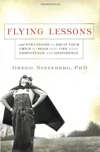 Read Online Flying Lessons: 122 Strategies to Equip Your Child to Soar Into Life with Competence and Confidence pdf