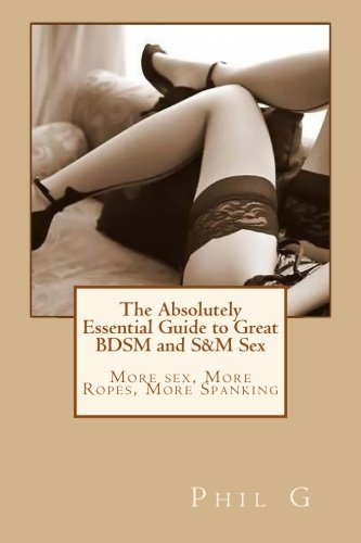 The Absolutely Essential Guide to Great BDSM and S&M Sex