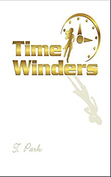 Time Winders: A Romantic Adventure Across Time by [Park, T.]