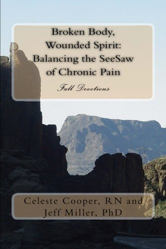 Broken Body, Wounded Spirit: Balancing the See Saw of Chronic Pain: Fall Devotions (Volume 1)