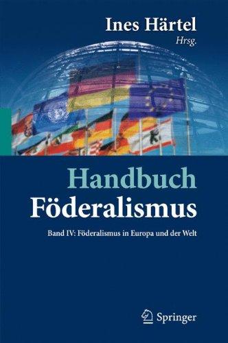 Handbuch Föderalismus - Föderalismus als demokratische Rechtsordnung und Rechtskultur in Deutschland, Europa und der Welt: Band IV: Föderalismus in Europa und der Welt
