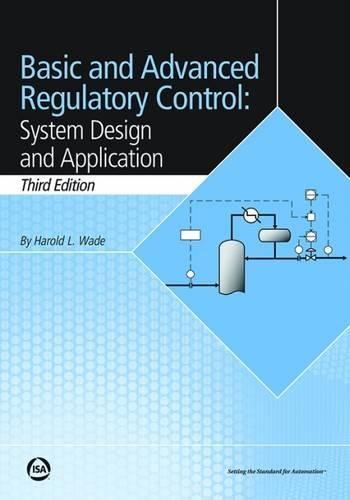 Basic and Advanced Regulatory Control: System Design and Application, Third Edition by International Society of Automation
