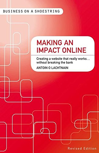Making an impact online: Creating a website that really works…without breaking the bank (Business on a Shoestring) PDF