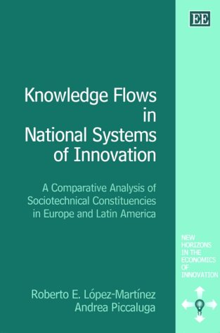Knowledge Flows in National Systems of Innovation: A Comparative Analysis of Sociotechnical Constituencies in Europe and Latin America (New Horizons in the Economics of Innovation series)