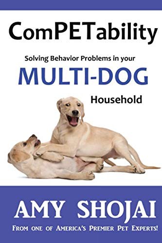 ComPETability: Solving Behavior Problems in Your Multi-Dog Household (Volume 1) (Dog Training For Aggressive Dogs)