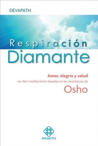 Respiración diamante: Amor, alegría y salud en diez meditaciones basadas en las enseñanzas de Osho (Spanish Edition) PDF