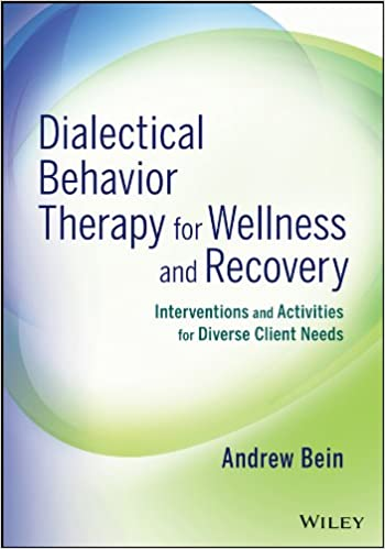 Kostenlose Bücher zum Herunterladen im PDF-Format Dialectical Behavior Therapy for Wellness and Recovery: Interventions and Activities for Diverse Client Needs B00EFB44F2 by Andrew Bein in German PDF PDB