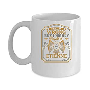 ETIENNE Coffee Mug - Personalized Name Mugs Gift for ETIENNE Him, Her, Adult - On Chritmas Day, Thank's Giving, Birthday - I Am A ETIENNE 11 Oz Funny White Mugs