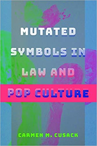 Mutated Symbols In Law And Pop Culture Carmen M Cusack