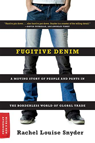 Fugitive Denim: A Moving Story of People and Pants in the Borderless World of Global Trade - Ltd Denim Pant