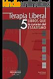 Terapia Liberal: 5 libros que lo curarán del estatismo (Papeles Libres)