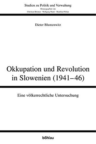 Okkupation und Revolution in Slowenien (1941-46): Eine völkerrechtliche Untersuchung (Studien zu Politik und Verwaltung, Band 81)