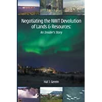 Negotiating the NWT Devolution of Lands & Resources: An Insider's Story