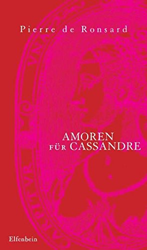 Amoren für Cassandre: Le Premier Livre des Amours. Franz. /Dt. (Ronsard Liebeslyrik)
