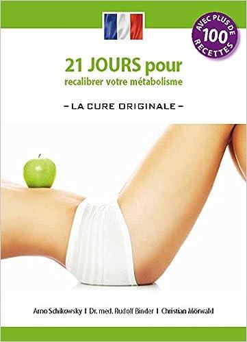 Livre gratuit pdf a telecharger 21 jours pour recalibrer votre métabolisme -La Cure Originale - (édition française): Die 21-Tage Stoffwechselkur -das Original-