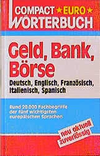 Compact Euro Wörterbücher, Dtsch.-Engl.-Französ.-Italien.-Span., Geld, Bank und Börse (Compact Euro-Wörterbuch)