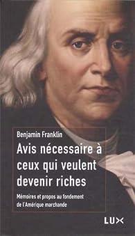 Avis nécessaire à ceux qui veulent devenir riches : Mémoires et propos au fondement de l'Amérique marchande par Benjamin Franklin