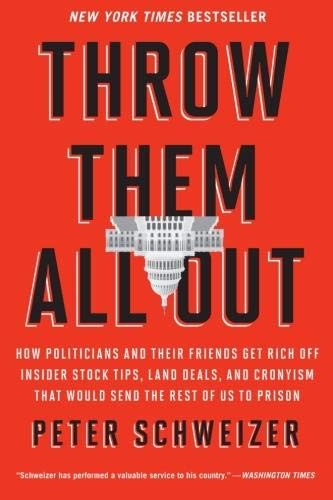 Throw Them All Out: How Politicians and Their Friends Get Rich Off Insider Stock Tips, Land Deals, and Cronyism That Would Send the Rest of us to Prison ebook