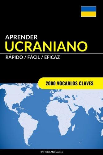 Aprender Ucraniano - Rapido / Facil / Eficaz: 2000 Vocablos Claves (Spanish Edition) [Pinhok Languages] (Tapa Blanda)