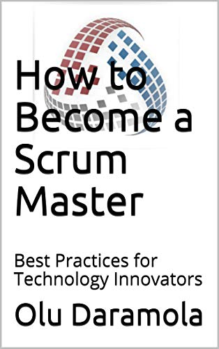 How to Become a Scrum Master: Best Practices for Technology Innovators (OMSworks Book 0)