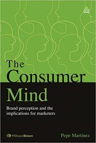 The Consumer Mind: Brand Perception and the Implications for Marketers by Pepe Martinez (2012-07-15)