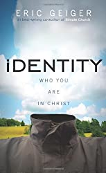 Identity: Who You Are in Christ by Eric Geiger (2008-09-01)