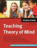 Teaching Theory of Mind: A Curriculum for Children with High Functioning Autism, Asperger's Syndrome, and Related Social Challenges
