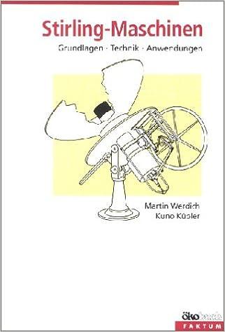 Stirling-Maschinen. Grundlagen, Technik, Anwendung