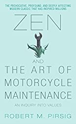 Zen and the Art of Motorcycle Maintenance: An Inquiry Into Values by Robert M. Pirsig (2006-04-25)