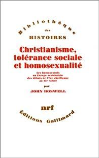 Christianisme, tolérance sociale et homosexualité : Les Homosexuels en Europe occidentale des débuts de l'ère chrétienne au XIVe siècle par John Eastburn Boswell