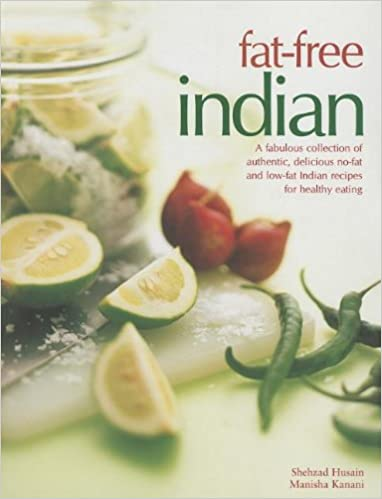 Fat-Free Indian: A fabulous collection of authentic,