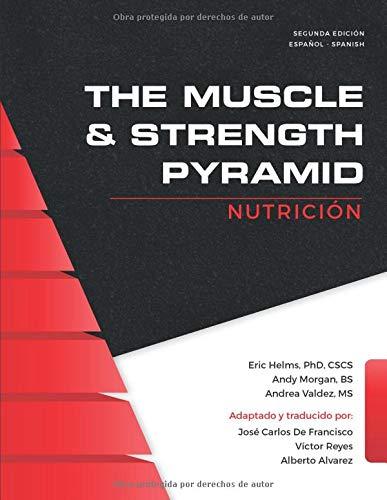 The Muscle and Strength Pyramid: Nutrición (Las pirámides de nutrición y entrenamiento.) por Alberto Alvarez