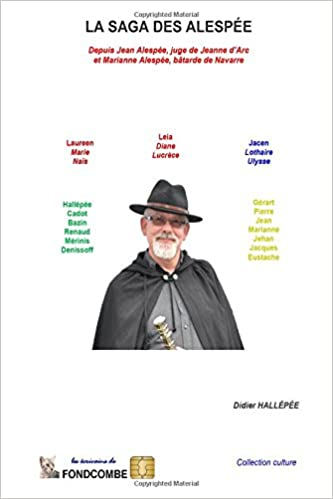 Lire en ligne La saga des Alespée: Depuis Jean Alespée, juge de Jeanne d'Arc et Marianne Alespée, bâtarde de Navarre epub pdf