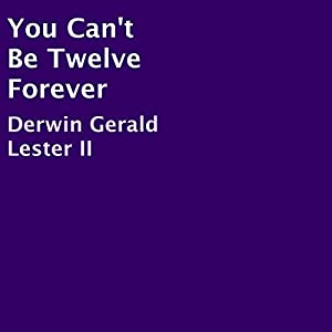 You Can't Be Twelve Forever Audiobook