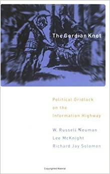 The Gordian Knot: Political Gridlock on the Information Highway