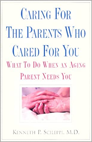 caring for the parents who cared for you what to do when an aging parent needs you