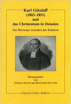Karl Gützlaff (1803-1851) und das Christentum in Ostasien: Ein Missionar zwischen den Kulturen (Collectanea Serica)