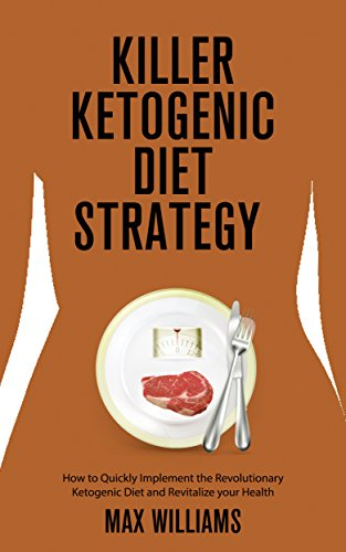 Killer Ketogenic Diet Strategy: How to Quickly Implement the Revolutionary Ketogenic Diet and Revitalize your Health (Dash Diet, Mediterranean Diet, Diets ... Diet, Blood Sugar Diet, frugal cooking)