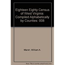 Eighteen Eighty Census of West Virginia: Compiled Alphabetically by Counties