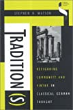 Tradition(s) : Refiguring Community and Virtue in Classical German Thought, Watson, Stephen H., 0253333288